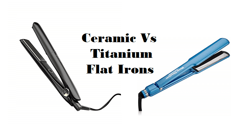 Ceramic Vs Titanium Flat Irons