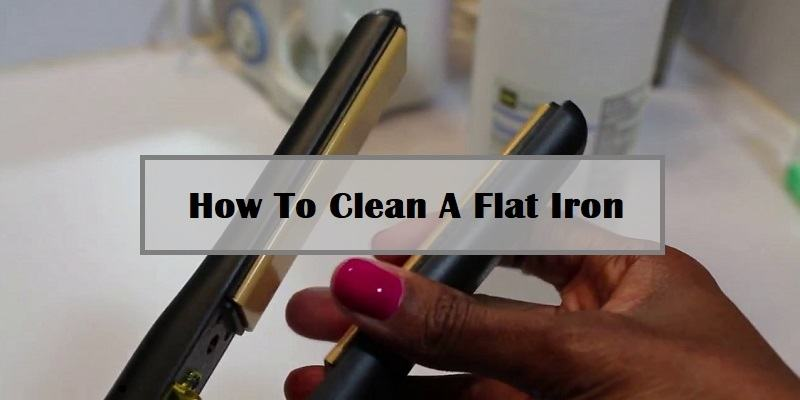 How To Clean A Flat Iron