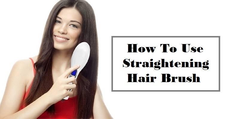 How To Use Hair Straightening Brush